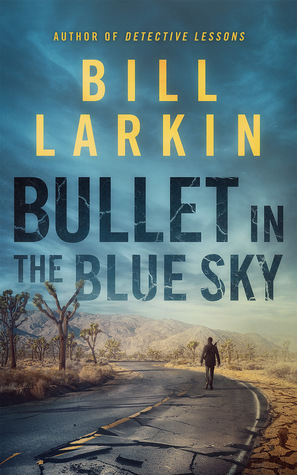 Bullet in the Blue Sky by Bill Larkin cover