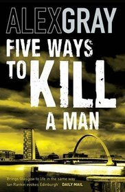 Five Ways to Kill A Man by Alex Gray