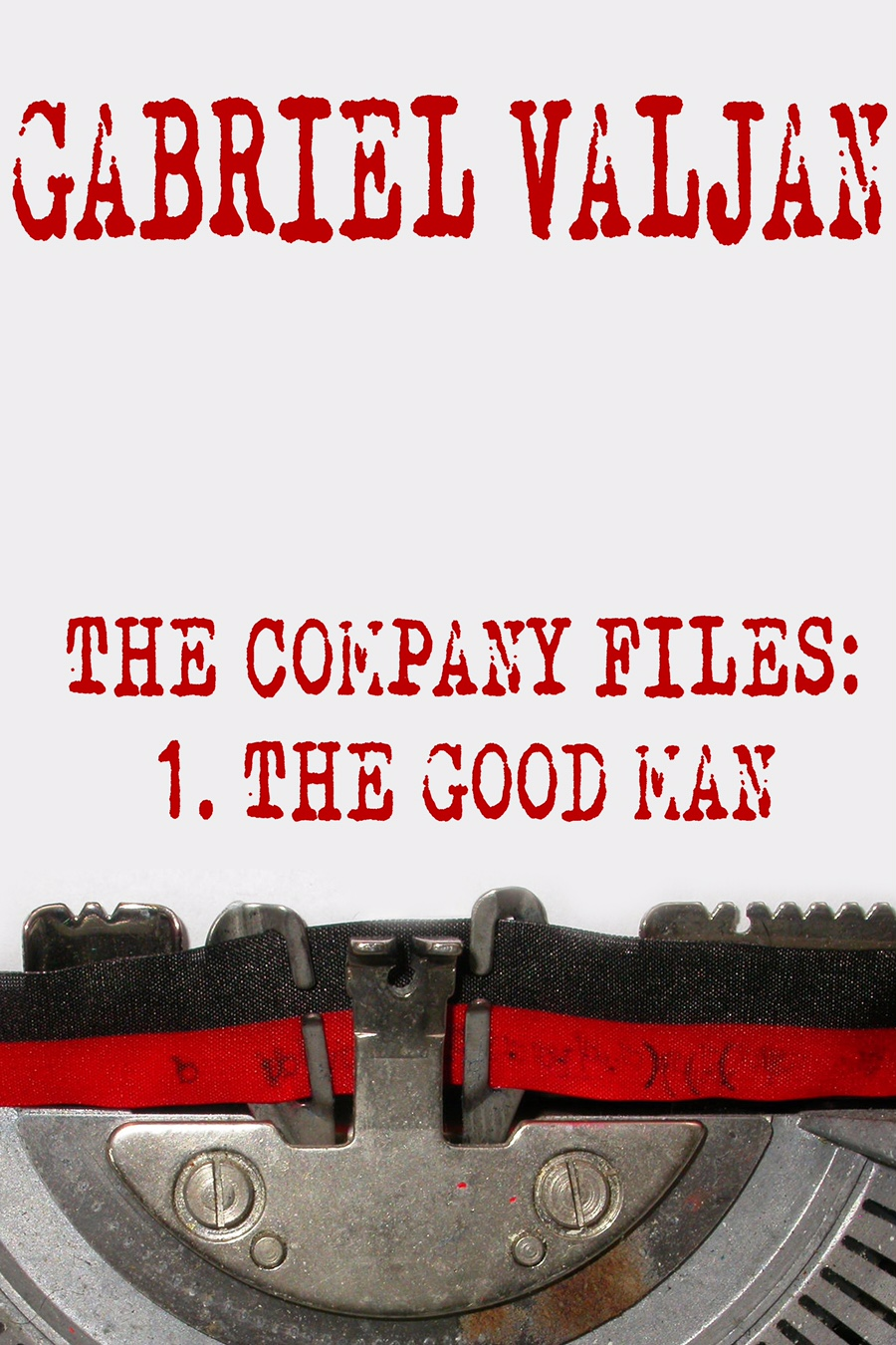 The Company Files: 1. The Good Man by Gabriel Valjan